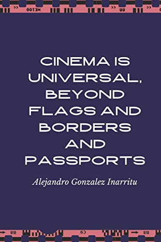 Cinema is universal, beyond flags and borders and passports: Alejandro Gonzalez Inarritu , Lined Notebook, 100 Pages, 6x9